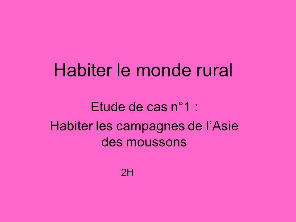 Habiter le monde rural Etude de cas n°1 : Habiter les campagnes de lAsie des moussons 2H