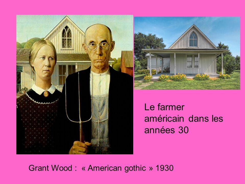 Le farmer américain dans les années 30 Grant Wood : « American gothic » 1930