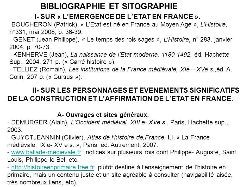 BIBLIOGRAPHIE ET SITOGRAPHIE I- SUR « LEMERGENCE DE LETAT EN FRANCE ». -BOUCHERON (Patrick), « LEtat est né en France au Moyen Age », LHistoire, n°331