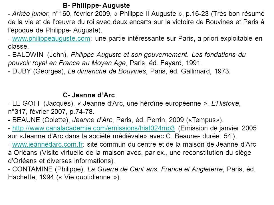 B- Philippe- Auguste - Arkéo junior, n°160, février 2009, « Philippe II Auguste », p.16-23 (Très bon résumé de la vie et de lœuvre du roi avec deux en