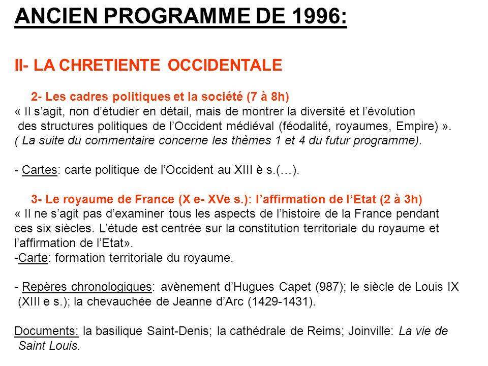 ANCIEN PROGRAMME DE 1996: II- LA CHRETIENTE OCCIDENTALE 2- Les cadres politiques et la société (7 à 8h) « Il sagit, non détudier en détail, mais de mo