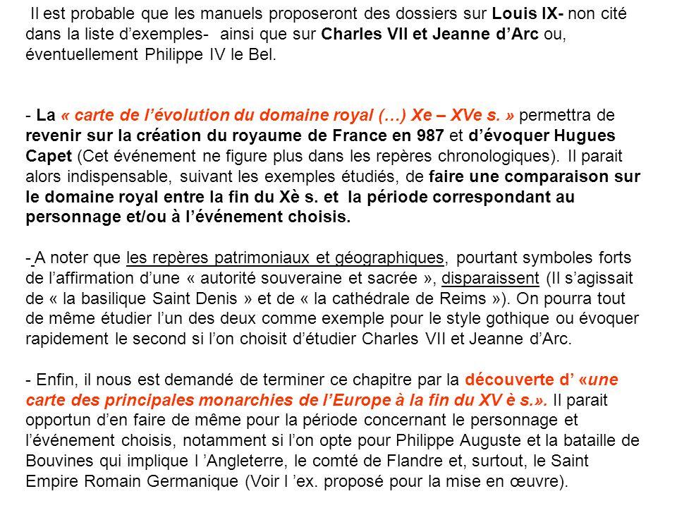 Il est probable que les manuels proposeront des dossiers sur Louis IX- non cité dans la liste dexemples- ainsi que sur Charles VII et Jeanne dArc ou,