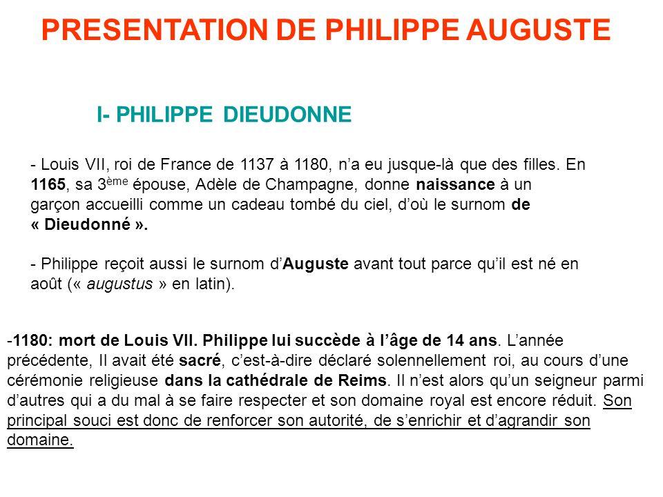 PRESENTATION DE PHILIPPE AUGUSTE I- PHILIPPE DIEUDONNE - Louis VII, roi de France de 1137 à 1180, na eu jusque-là que des filles. En 1165, sa 3 ème ép
