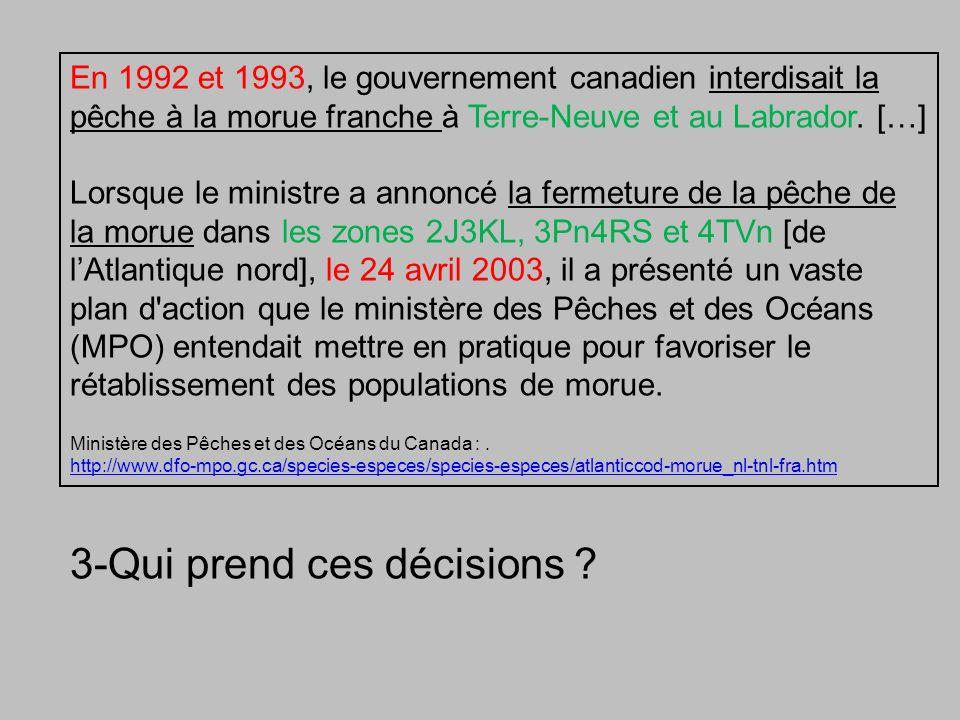 En 1992 et 1993, le gouvernement canadien interdisait la pêche à la morue franche à Terre-Neuve et au Labrador.