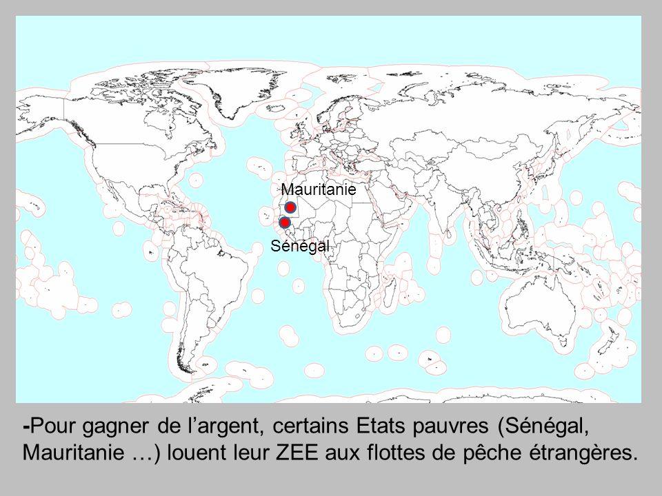 -Pour gagner de largent, certains Etats pauvres (Sénégal, Mauritanie …) louent leur ZEE aux flottes de pêche étrangères.