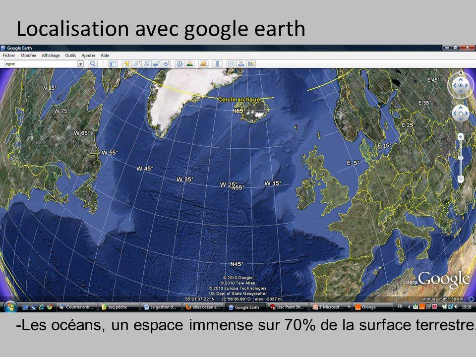 Localisation avec google earth -Les océans, un espace immense sur 70% de la surface terrestre.