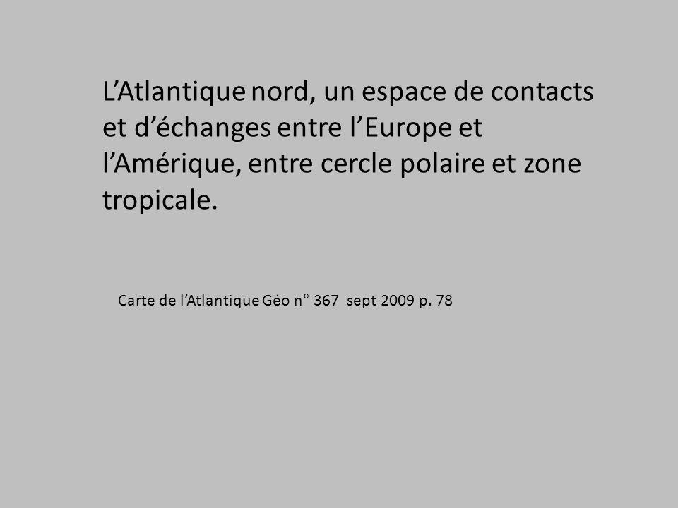 LAtlantique nord, un espace de contacts et déchanges entre lEurope et lAmérique, entre cercle polaire et zone tropicale.