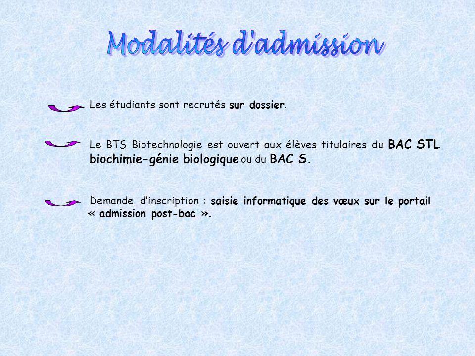 Les étudiants sont recrutés sur dossier. Le BTS Biotechnologie est ouvert aux élèves titulaires du BAC STL biochimie-génie biologique ou du BAC S. Dem