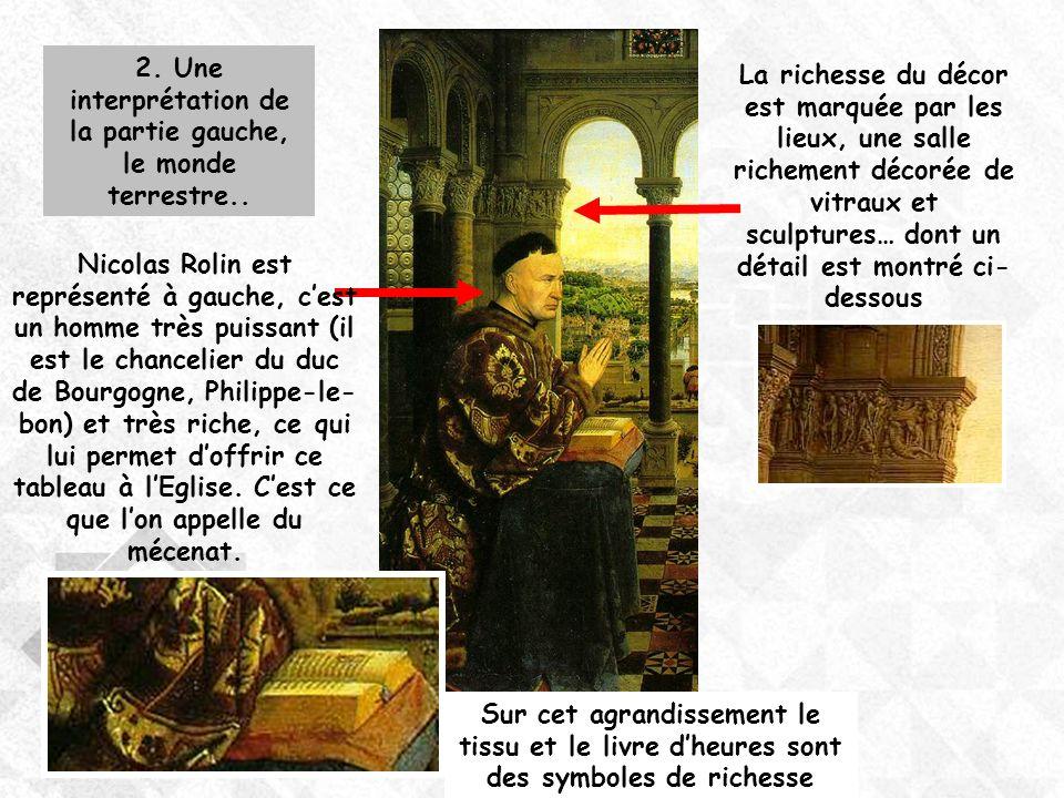2. Une interprétation de la partie gauche, le monde terrestre.. Nicolas Rolin est représenté à gauche, cest un homme très puissant (il est le chanceli