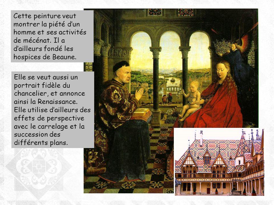 Cette peinture veut montrer la piété dun homme et ses activités de mécénat. Il a dailleurs fondé les hospices de Beaune. Elle se veut aussi un portrai