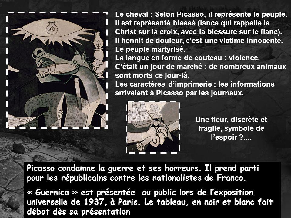 Le cheval : Selon Picasso, il représente le peuple. Il est représenté blessé (lance qui rappelle le Christ sur la croix, avec la blessure sur le flanc