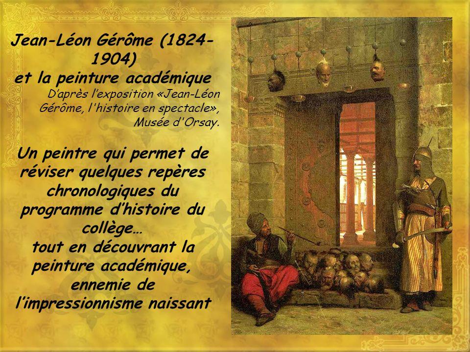Jean-Léon Gérôme (1824- 1904) et la peinture académique Daprès lexposition «Jean-Léon Gérôme, l histoire en spectacle», Musée d Orsay.
