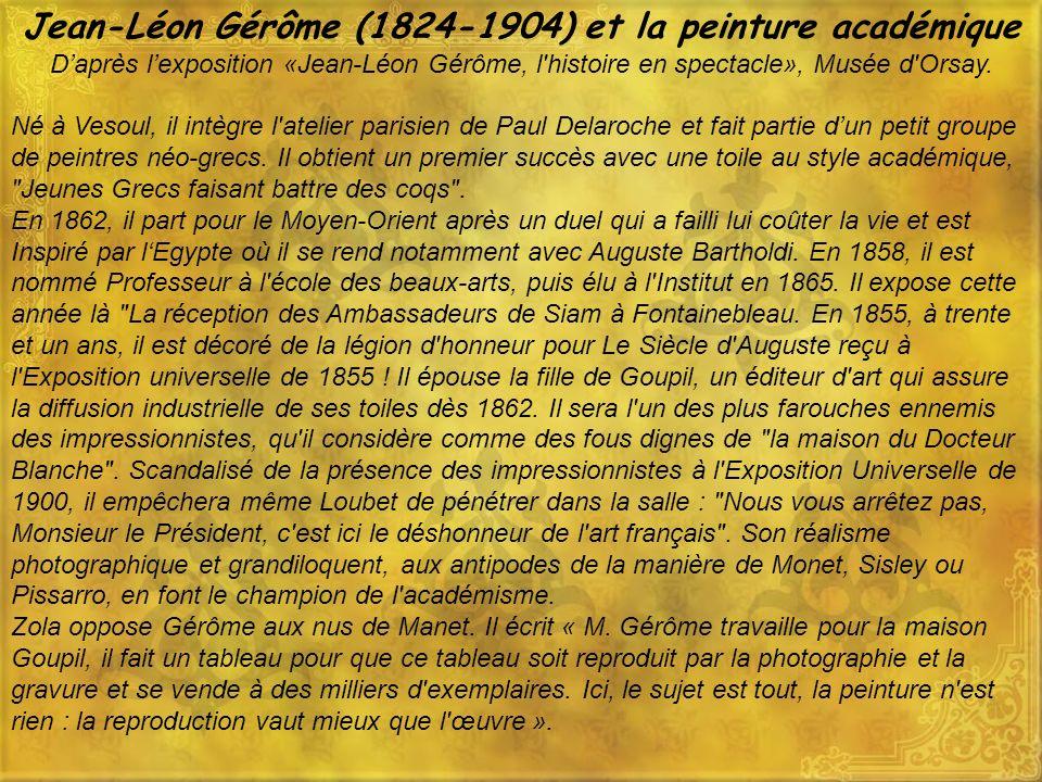 Jean-Léon Gérôme (1824-1904) et la peinture académique Daprès lexposition «Jean-Léon Gérôme, l histoire en spectacle», Musée d Orsay.