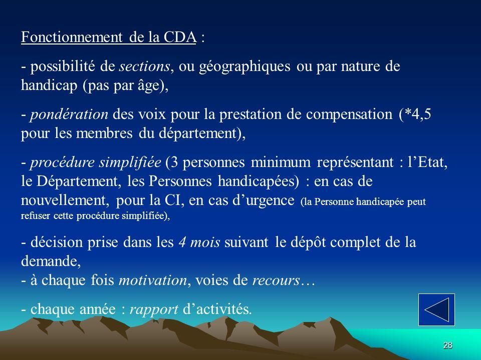 28 Fonctionnement de la CDA : - possibilité de sections, ou géographiques ou par nature de handicap (pas par âge), - pondération des voix pour la pres