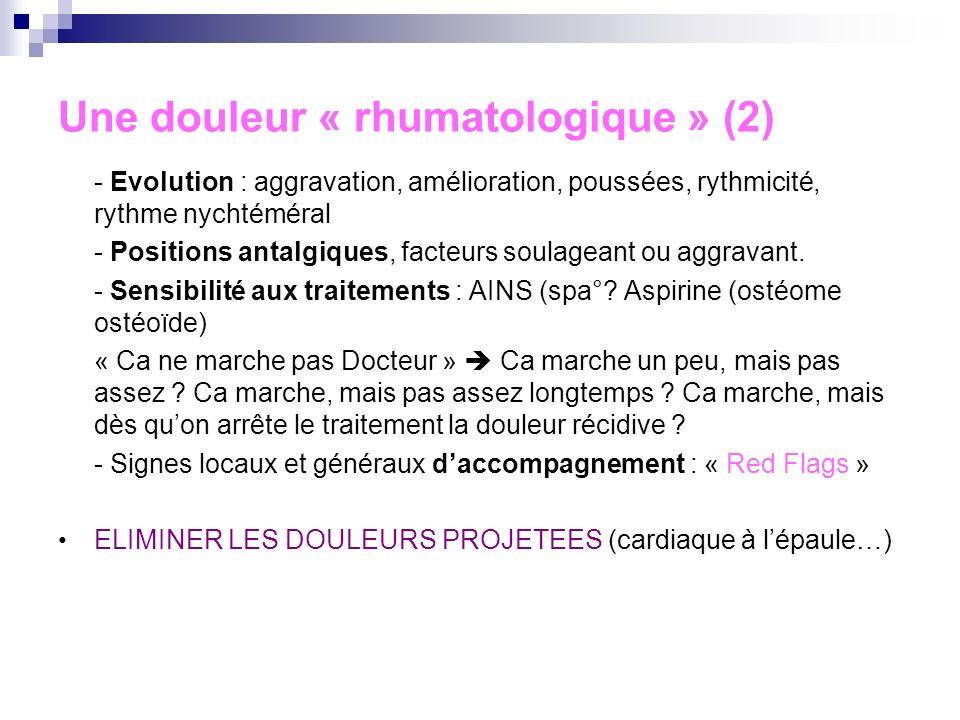 Une douleur « rhumatologique » Données fondamentales à recueillir : - Localisation (précise ! Le genou, cest « en paume », linterligne FTI, la TTA ?)