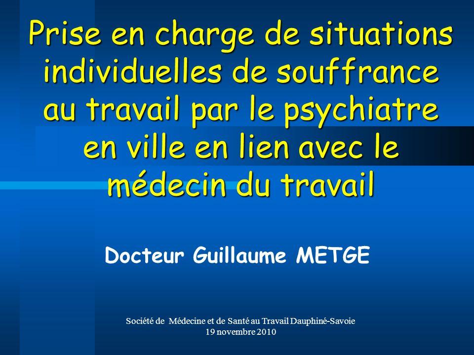 Société de Médecine et de Santé au Travail Dauphiné-Savoie 19 novembre 2010 Prise en charge de situations individuelles de souffrance au travail par l