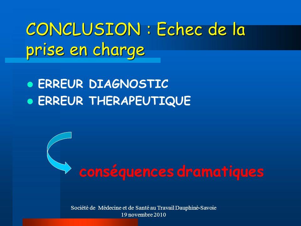 Société de Médecine et de Santé au Travail Dauphiné-Savoie 19 novembre 2010 CONCLUSION : Echec de la prise en charge ERREUR DIAGNOSTIC ERREUR THERAPEU