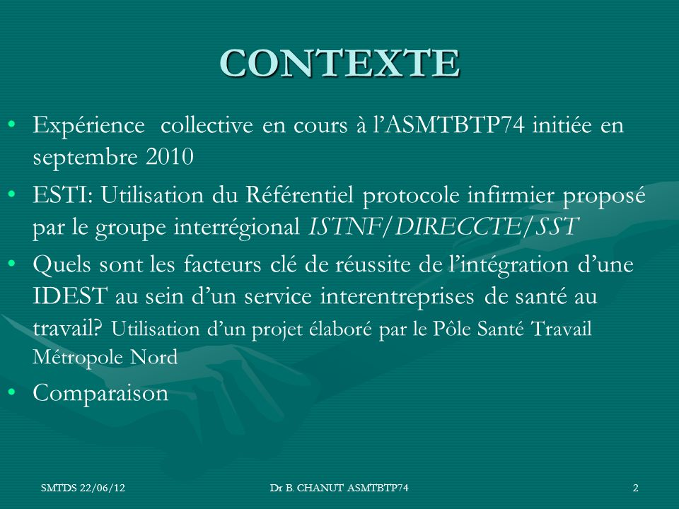 SMTDS 22/06/12Dr B. CHANUT ASMTBTP742 CONTEXTE Expérience collective en cours à lASMTBTP74 initiée en septembre 2010 ESTI: Utilisation du Référentiel