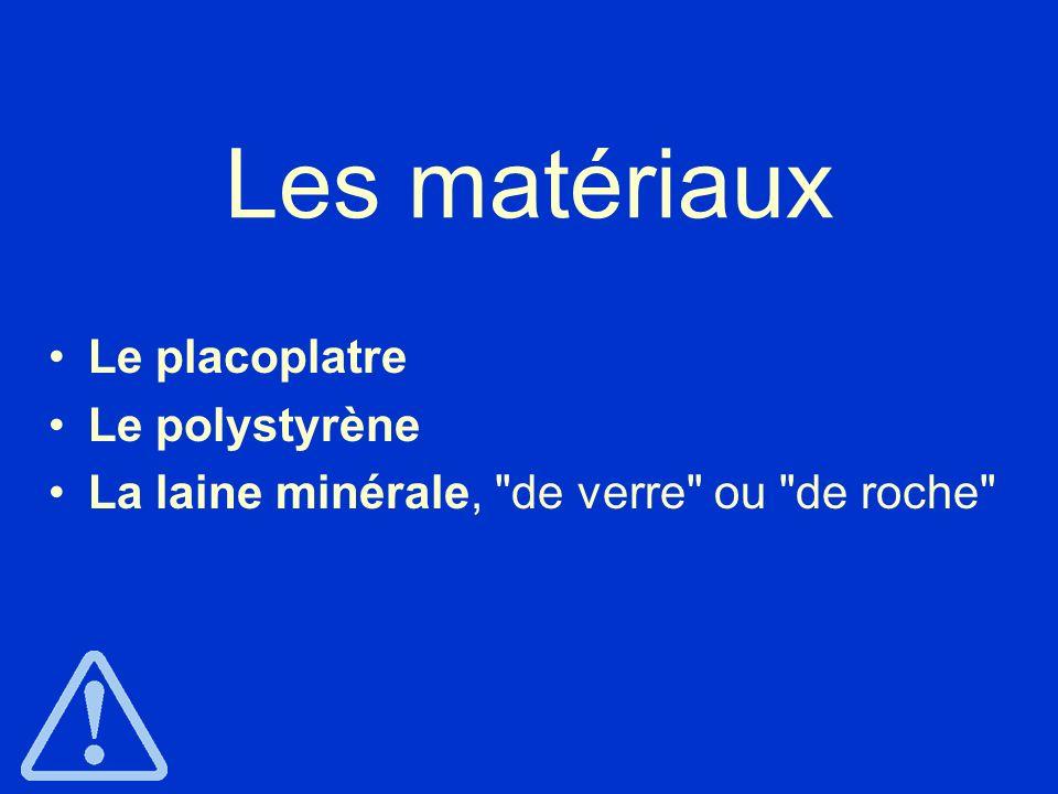 Les matériaux Le placoplatre Le polystyrène La laine minérale,
