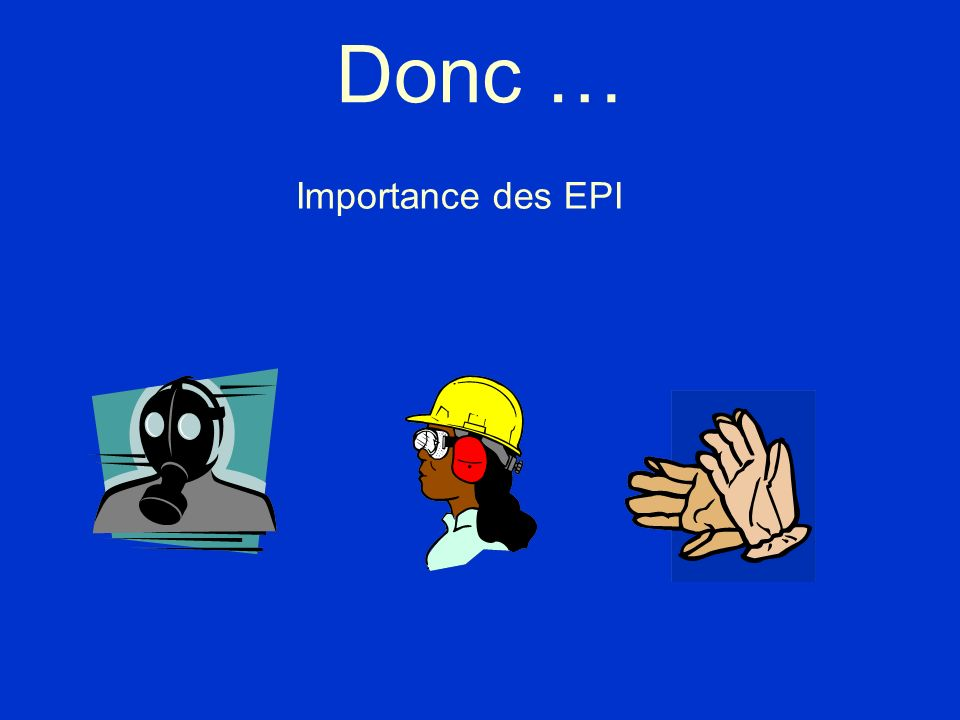 Donc … Importance des EPI