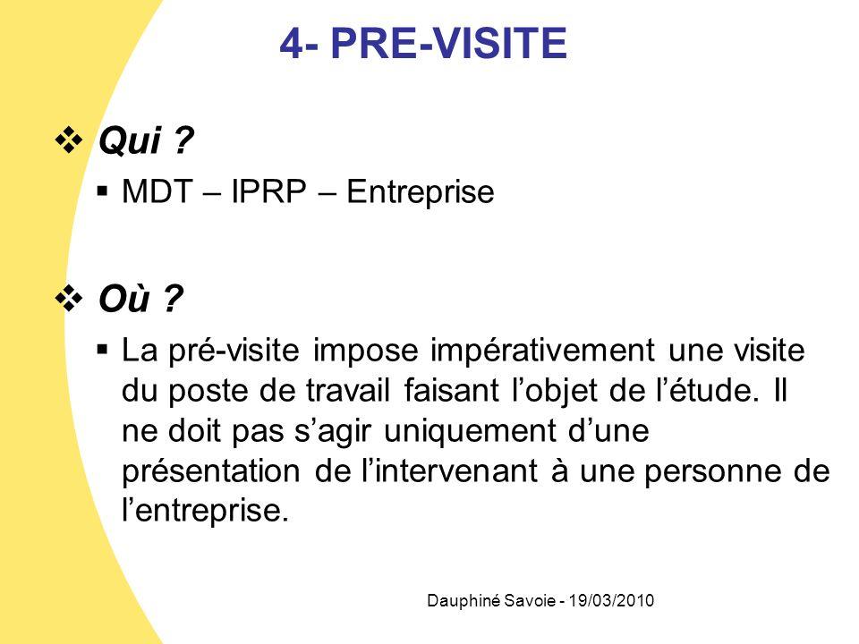 4- PRE-VISITE Qui ? MDT – IPRP – Entreprise Où ? La pré-visite impose impérativement une visite du poste de travail faisant lobjet de létude. Il ne do