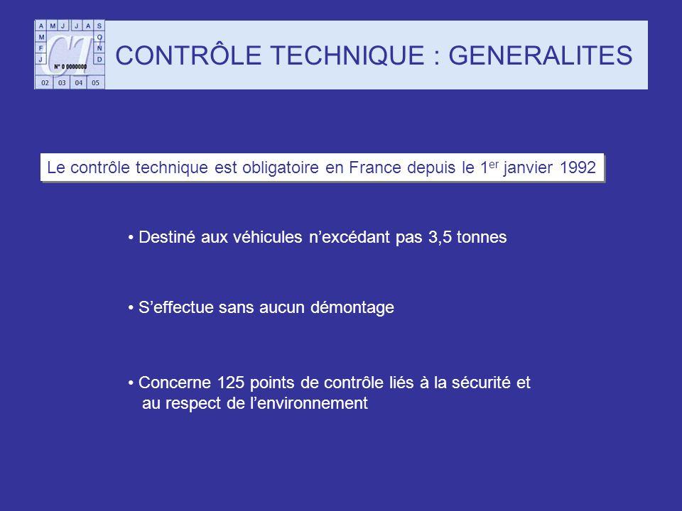CONTRÔLE TECHNIQUE : GENERALITES Le contrôle technique est obligatoire en France depuis le 1 er janvier 1992 Destiné aux véhicules nexcédant pas 3,5 t
