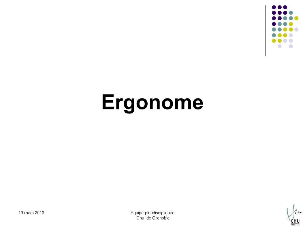 19 mars 2010Equipe pluridisciplinaire Chu de Grenoble Ergonome