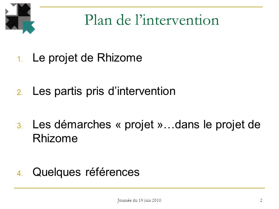 Plan de lintervention 1. Le projet de Rhizome 2. Les partis pris dintervention 3.