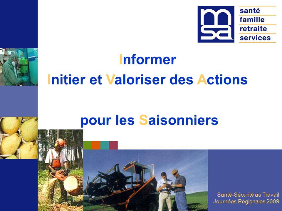 Santé-Sécurité au Travail Journées Régionales 2009 Informer Initier et Valoriser des Actions pour les Saisonniers