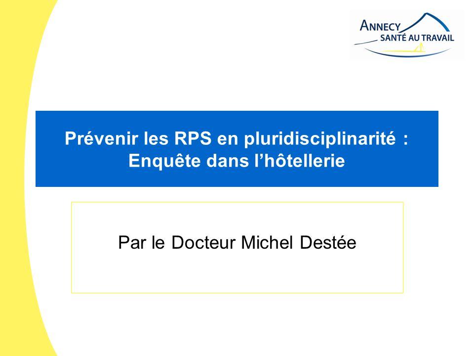 Prévenir les RPS en pluridisciplinarité : Enquête dans lhôtellerie Par le Docteur Michel Destée