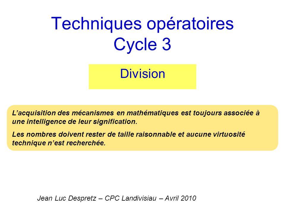 Techniques opératoires Cycle 3 Division Jean Luc Despretz – CPC Landivisiau – Avril 2010 Lacquisition des mécanismes en mathématiques est toujours ass