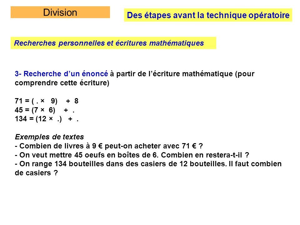 Division Des étapes avant la technique opératoire Recherches personnelles et écritures mathématiques 3- Recherche dun énoncé à partir de lécriture mat