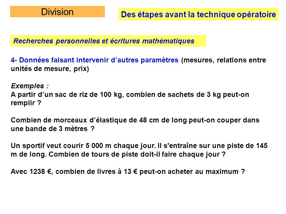Division Des étapes avant la technique opératoire Recherches personnelles et écritures mathématiques 4- Données faisant intervenir dautres paramètres