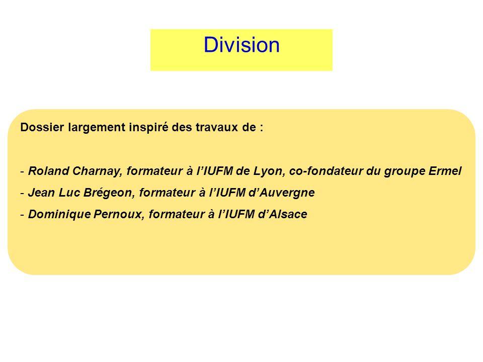 Division Dossier largement inspiré des travaux de : - Roland Charnay, formateur à lIUFM de Lyon, co-fondateur du groupe Ermel - Jean Luc Brégeon, form