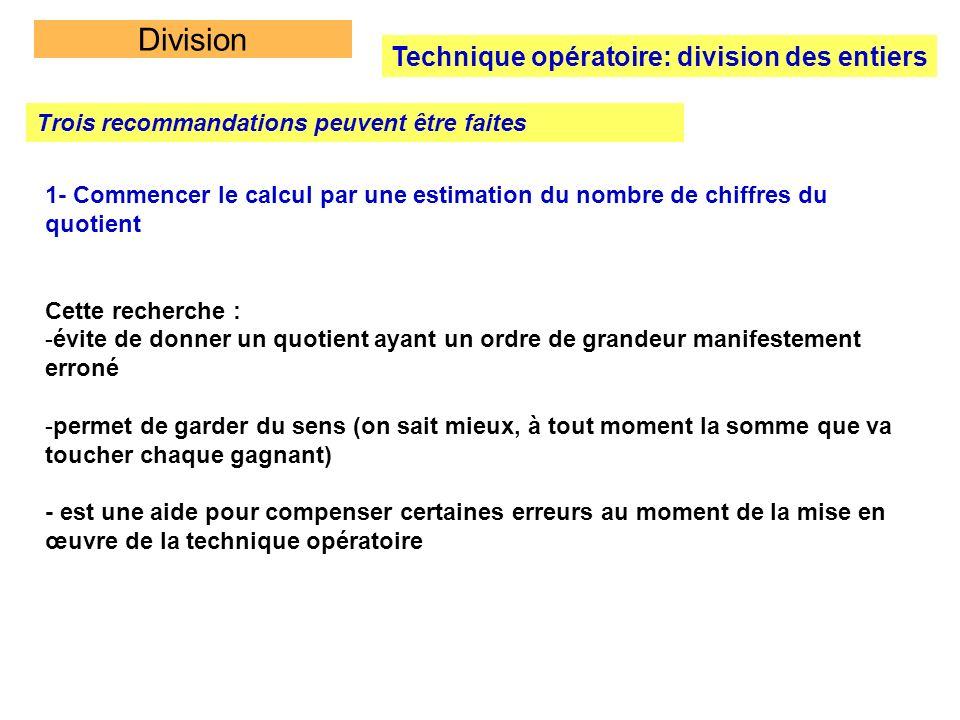 Division Technique opératoire: division des entiers Trois recommandations peuvent être faites 1- Commencer le calcul par une estimation du nombre de c