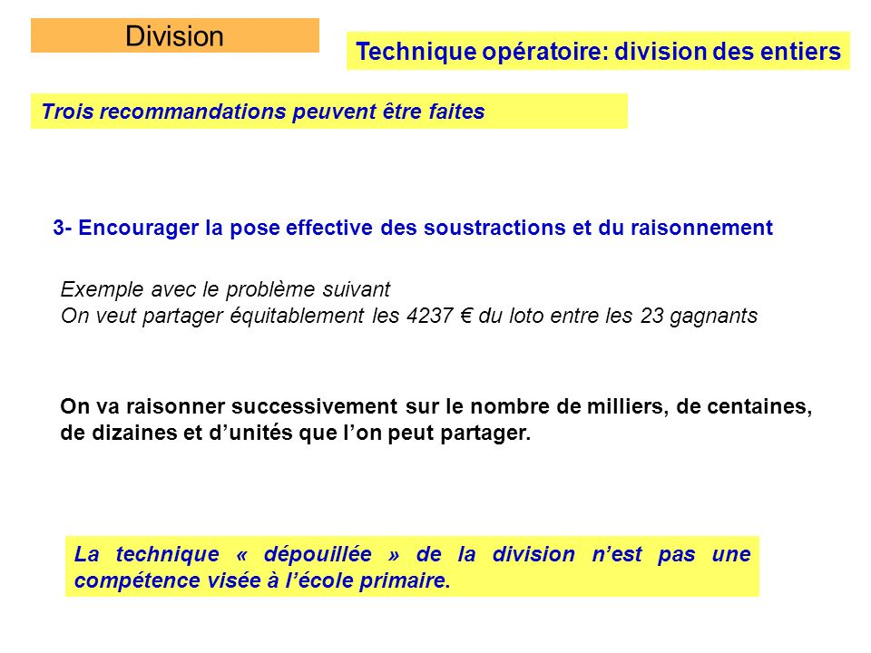 Division Technique opératoire: division des entiers Trois recommandations peuvent être faites 3- Encourager la pose effective des soustractions et du