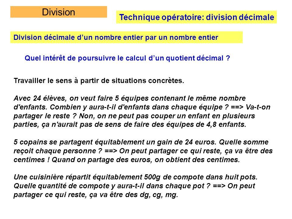 Division Technique opératoire: division décimale Division décimale dun nombre entier par un nombre entier Quel intérêt de poursuivre le calcul dun quo