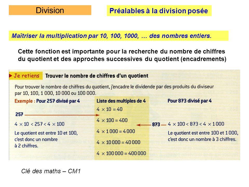 Division Préalables à la division posée Maîtriser la multiplication par 10, 100, 1000, … des nombres entiers. Cette fonction est importante pour la re