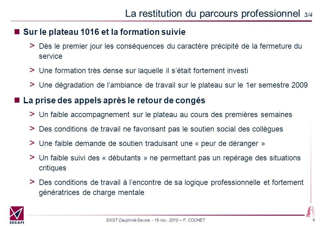 SMST Dauphiné-Savoie - 19 nov. 2010 – F. COCHET 6 La restitution du parcours professionnel 3/4 Sur le plateau 1016 et la formation suivie Dès le premi