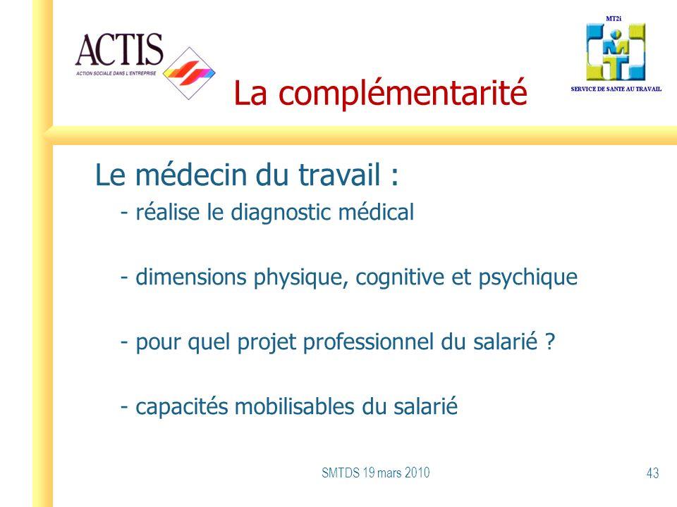 La complémentarité Le médecin du travail : - réalise le diagnostic médical - dimensions physique, cognitive et psychique - pour quel projet profession