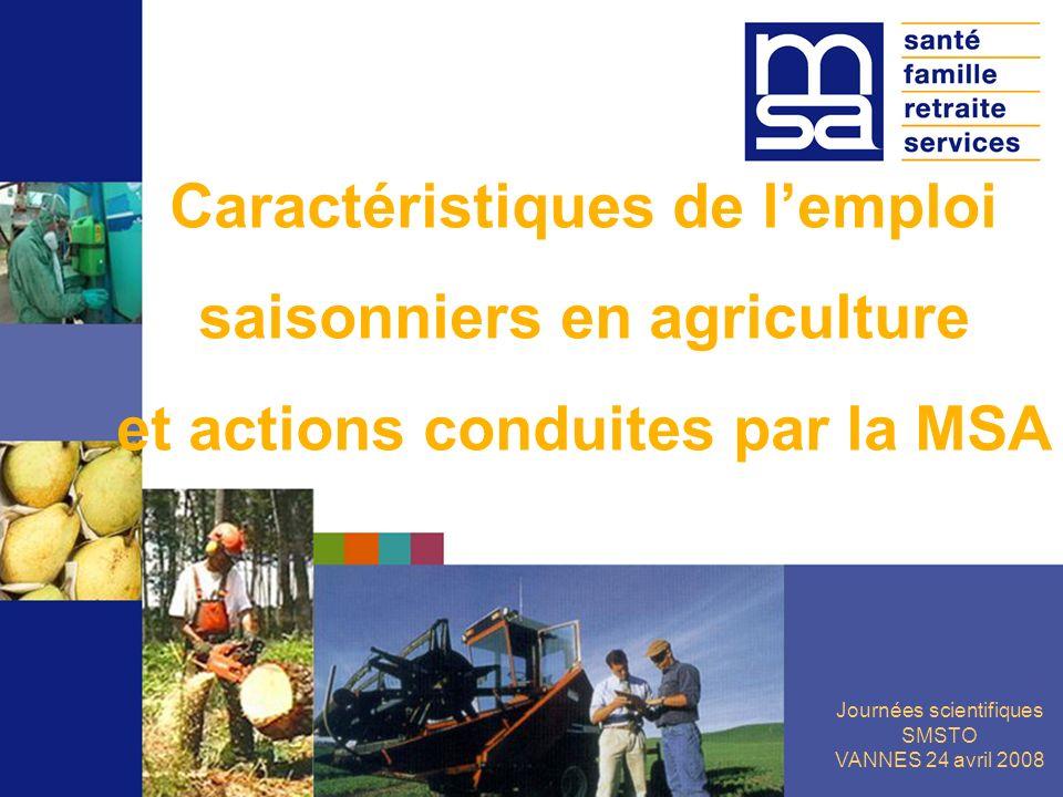 Journées scientifiques SMSTO VANNES 24 avril 2008 Caractéristiques de lemploi saisonniers en agriculture et actions conduites par la MSA