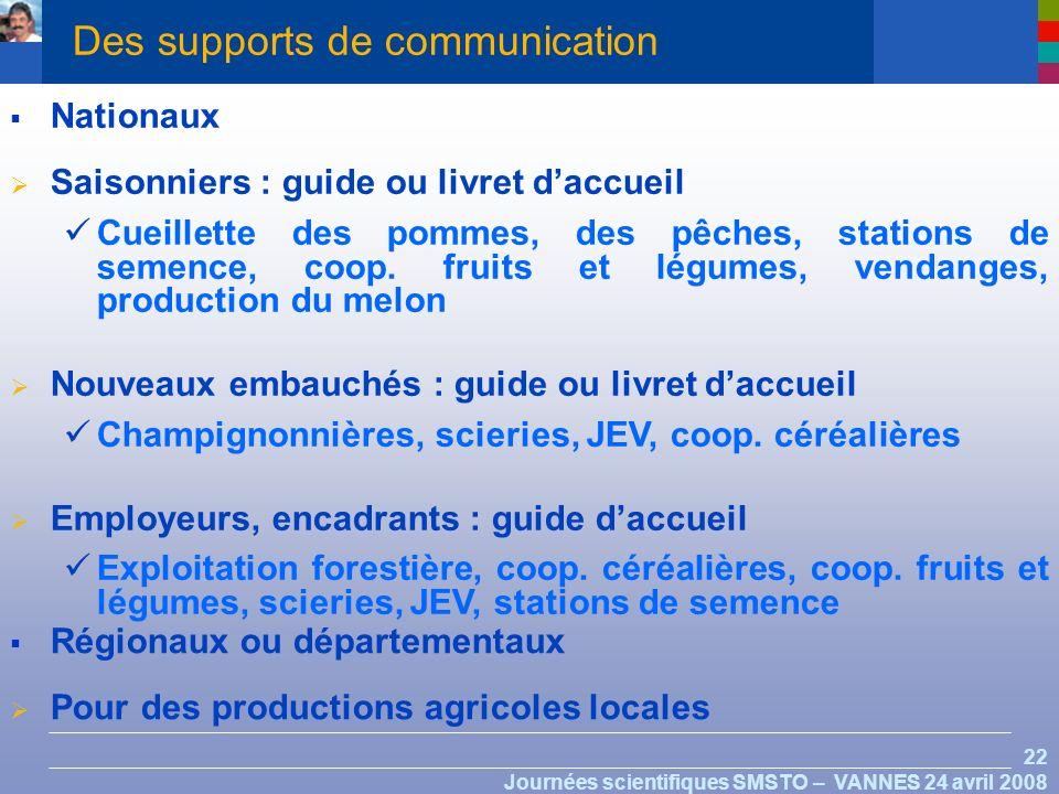 22 Journées scientifiques SMSTO – VANNES 24 avril 2008 Des supports de communication Nationaux Saisonniers : guide ou livret daccueil Cueillette des pommes, des pêches, stations de semence, coop.