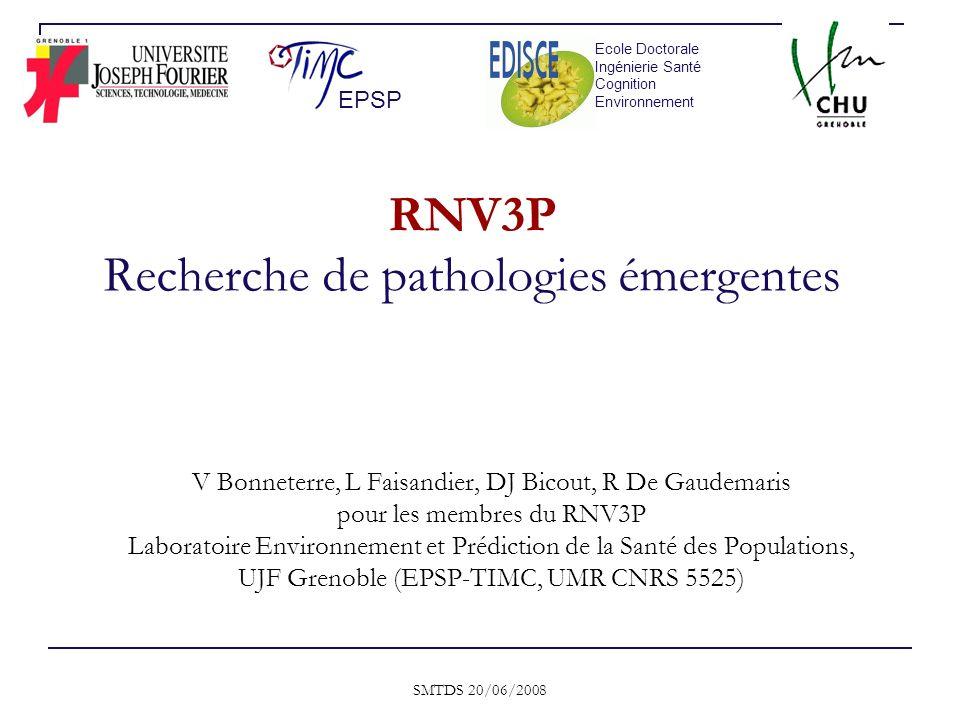 SMTDS 20/06/2008 RNV3P Recherche de pathologies émergentes V Bonneterre, L Faisandier, DJ Bicout, R De Gaudemaris pour les membres du RNV3P Laboratoir