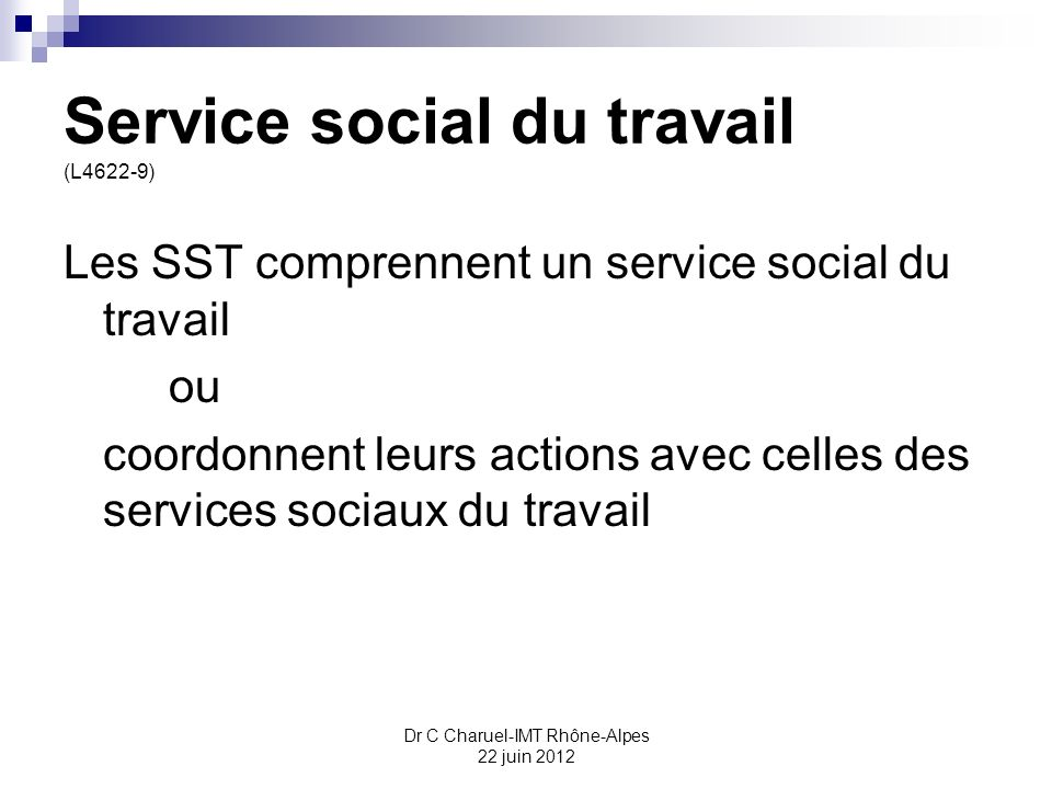 Service social du travail (L4622-9) Les SST comprennent un service social du travail ou coordonnent leurs actions avec celles des services sociaux du
