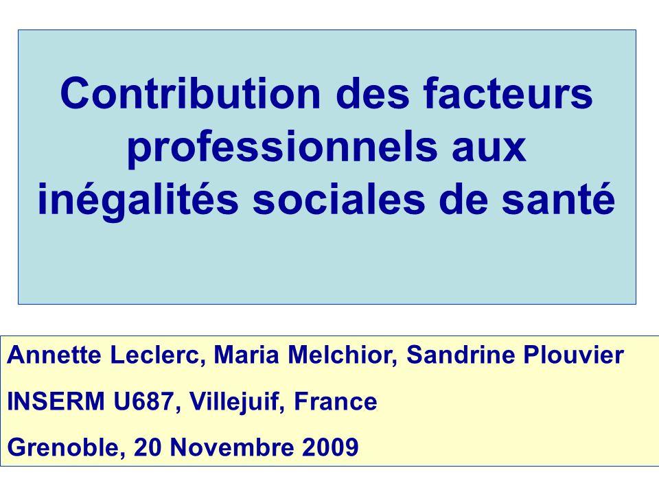 Contribution des facteurs professionnels aux inégalités sociales de santé Annette Leclerc, Maria Melchior, Sandrine Plouvier INSERM U687, Villejuif, F