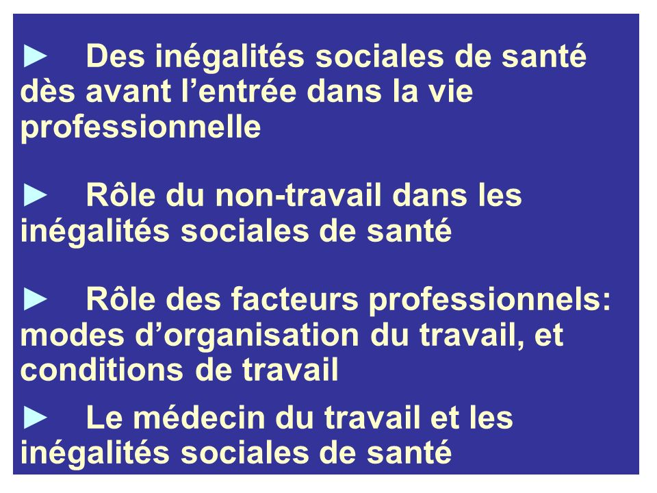 Des inégalités sociales de santé dès avant lentrée dans la vie professionnelle Rôle du non-travail dans les inégalités sociales de santé Rôle des fact