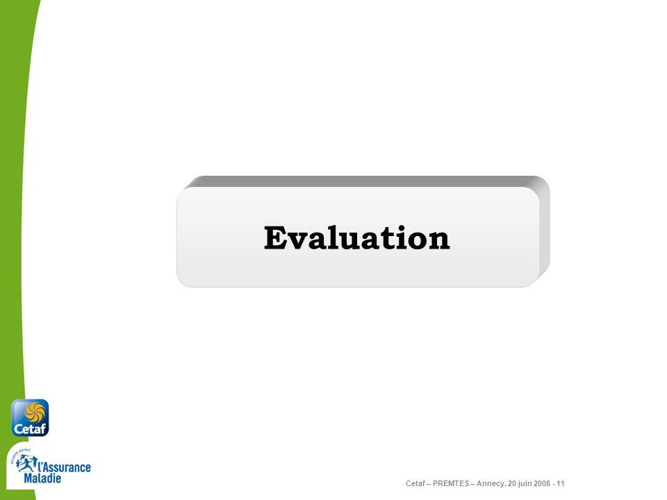 Cetaf – PREMTES – Annecy, 20 juin 2008 - 11 Evaluation