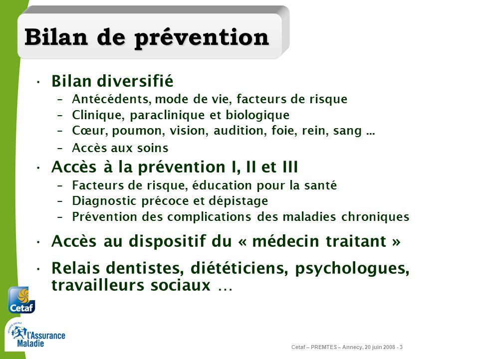 Cetaf – PREMTES – Annecy, 20 juin 2008 - 3 Bilan diversifié –Antécédents, mode de vie, facteurs de risque –Clinique, paraclinique et biologique –Cœur,