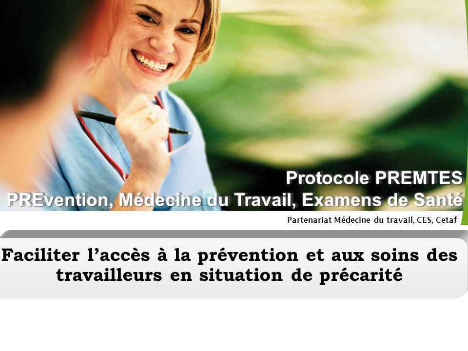 Cetaf – PREMTES – Annecy, 20 juin 2008 - 6 Partenariat Médecine du travail, CES, Cetaf Faciliter laccès à la prévention et aux soins des travailleurs