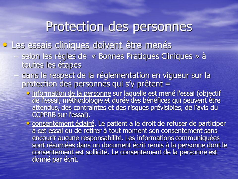 Protection des personnes Les essais cliniques doivent être menés Les essais cliniques doivent être menés –selon les règles de « Bonnes Pratiques Clini